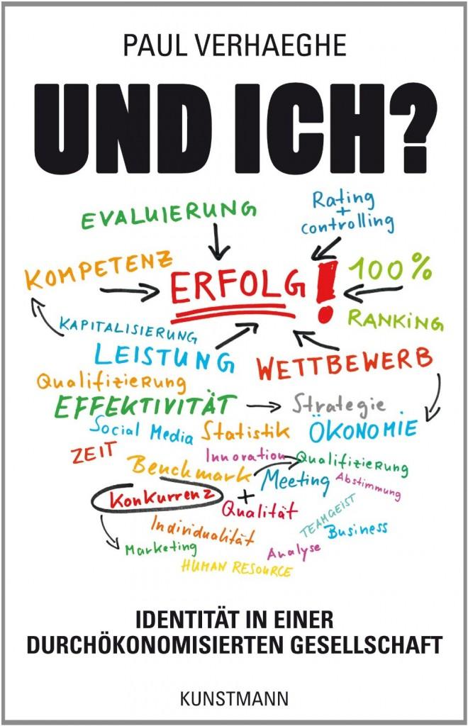 """Paul Verhaeghe, """"Und ich? Identität in einer durchökonomisierten Gesellschaft."""" Verlag Anja Kunstmann, München 2013"""